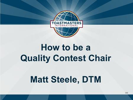300 How to be a Quality Contest Chair Matt Steele, DTM.