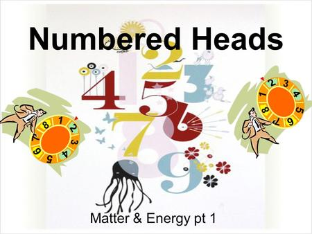 Numbered Heads Matter & Energy pt 1. What 3 things do plants need in order to produce Glucose and Oxygen?