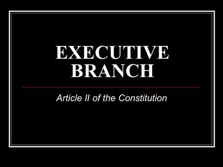 EXECUTIVE BRANCH Article II of the Constitution. What? Enforces the Law.