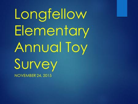 Longfellow Elementary Annual Toy Survey NOVEMBER 24, 2015.