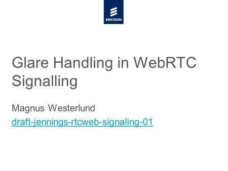 Slide title minimum 48 pt CAPITALS Slide subtitle minimum 30 pt Glare Handling in WebRTC Signalling Magnus Westerlund draft-jennings-rtcweb-signaling-01.
