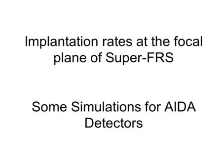 Implantation rates at the focal plane of Super-FRS Some Simulations for AIDA Detectors.