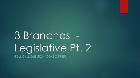 3 Branches - Legislative Pt. 2 ROLL CALL QUESTION: COKE OR PEPSI?