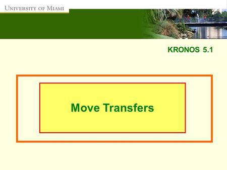 KRONOS 5.1 Move Transfers. Move Transfer/Account Override: This function can be used to charge hours worked by an employee to another departmental FRS.
