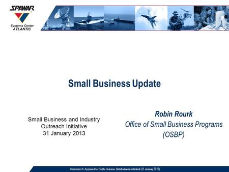 Small Business Update Robin Rourk Office of Small Business Programs (OSBP) Statement A: Approved for Public Release. Distribution is unlimited (31 January.