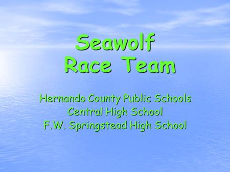Seawolf Race Team Hernando County Public Schools Central High School F.W. Springstead High School.