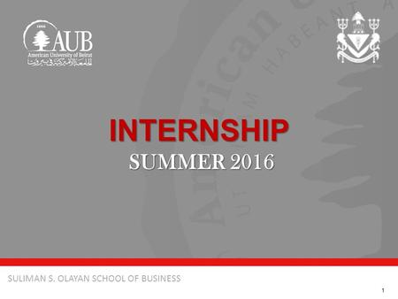 October 3, 2013SULIMAN S. OLAYAN SCHOOL OF BUSINESS INTERNSHIP SUMMER 2016 1.