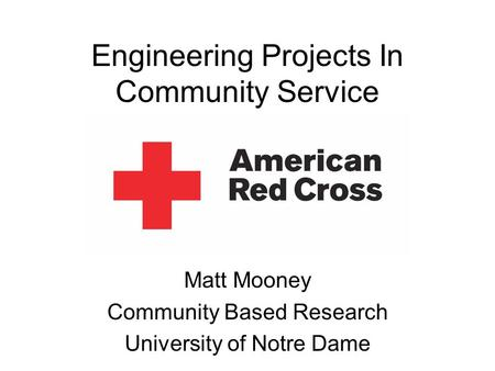 Engineering Projects In Community Service Matt Mooney Community Based Research University of Notre Dame.