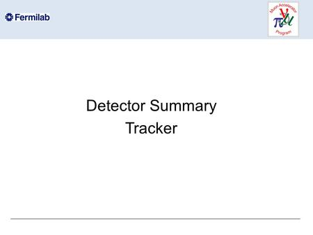 Detector Summary Tracker. Well, as far as the tracker hardware is concerned, we are done. – Need to do the system test to make sure nothing has degraded.