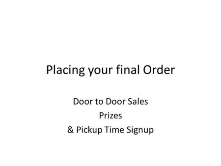 Placing your final Order Door to Door Sales Prizes & Pickup Time Signup.