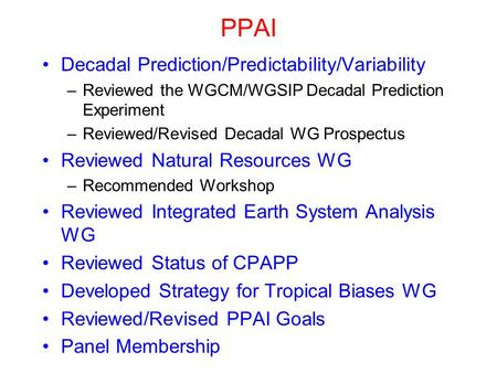 PPAI Decadal Prediction/Predictability/Variability –Reviewed the WGCM/WGSIP Decadal Prediction Experiment –Reviewed/Revised Decadal WG Prospectus Reviewed.