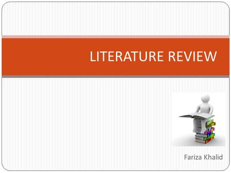 Fariza Khalid LITERATURE REVIEW. A literature review is a select analysis of existing research which is relevant to your topic, showing how it relates.