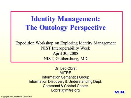 Copyright 2008, The MITRE Corporation Dr. Leo Obrst MITRE Information Semantics Group Information Discovery & Understanding Dept. Command & Control Center.