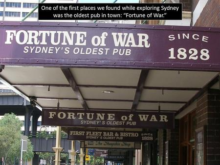 "One of the first places we found while exploring Sydney was the oldest pub in town: ""Fortune of War."""