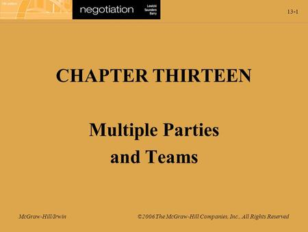 13-1 McGraw-Hill/Irwin ©2006 The McGraw-Hill Companies, Inc., All Rights Reserved CHAPTER THIRTEEN Multiple Parties and Teams.
