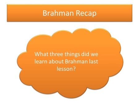 Brahman Recap What three things did we learn about Brahman last lesson?
