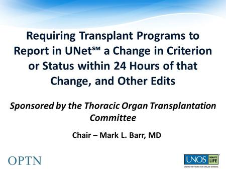 Requiring Transplant Programs to Report in UNet℠ a Change in Criterion or Status within 24 Hours of that Change, and Other Edits Sponsored by the Thoracic.