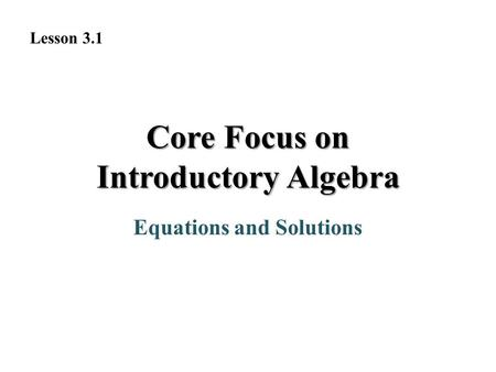 Equations and Solutions Core Focus on Introductory Algebra Lesson 3.1.