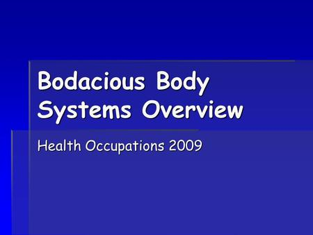 Bodacious Body Systems Overview Health Occupations 2009.