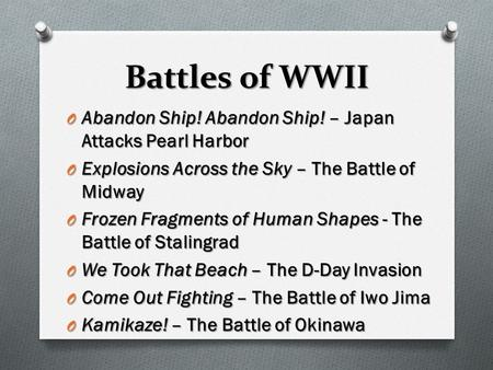 Battles of WWII O Abandon Ship! Abandon Ship! – Japan Attacks Pearl Harbor O Explosions Across the Sky – The Battle of Midway O Frozen Fragments of Human.
