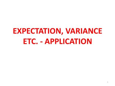 EXPECTATION, VARIANCE ETC. - APPLICATION 1. 2 Measures of Central Location Usually, we focus our attention on two types of measures when describing population.