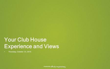 Powered by Your Club House Experience and Views Thursday, October 22, 2015.