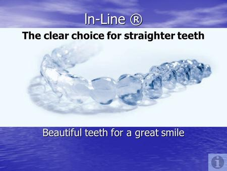 ln-Line ® Beautiful teeth for a great smile The clear choice for straighter teeth.