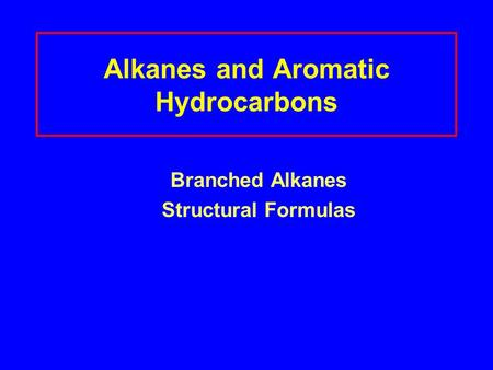Alkanes and Aromatic Hydrocarbons Branched Alkanes Structural Formulas.
