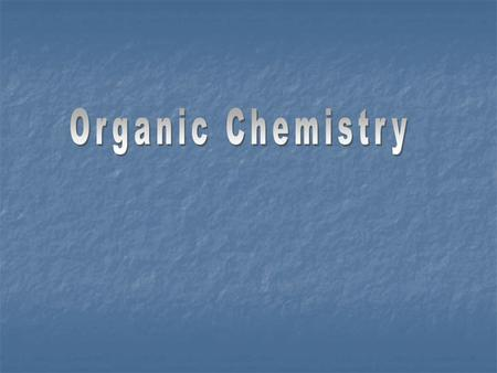 Organic Chemistry Organic Chemistry involves the study of carbon based compounds Organic Chemistry involves the study of carbon based compounds Almost.