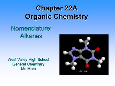 Chapter 22A Organic Chemistry Nomenclature: Alkanes West Valley High School General Chemistry Mr. Mata.