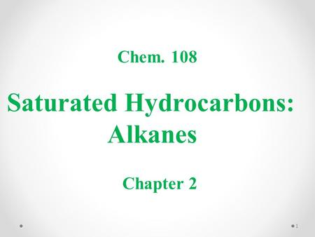 Saturated Hydrocarbons: Alkanes Chem. 108 Chapter 2 1.