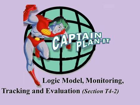 Logic Model, Monitoring, Tracking and Evaluation Evaluation (Section T4-2)