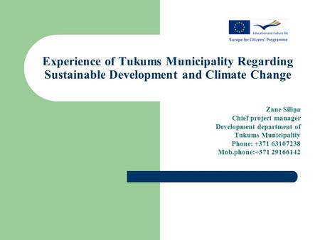 Experience of Tukums Municipality Regarding Sustainable Development and Climate Change Zane Siliņa Chief project manager Development department of Tukums.