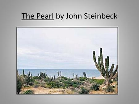 "The Pearl by John Steinbeck. Writer's workshop Write this quote and reflect on it: ""Earth provides enough to satisfy every man's need, but not every man's."