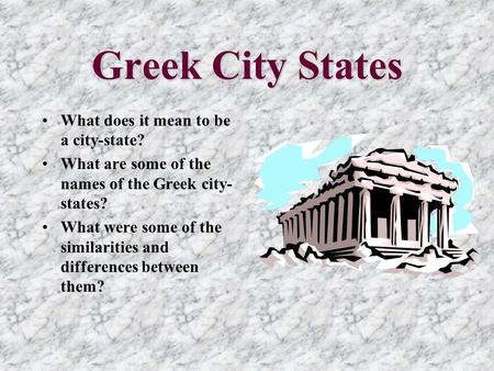 Greek City States What does it mean to be a city-state? What are some of the names of the Greek city- states? What were some of the similarities and differences.