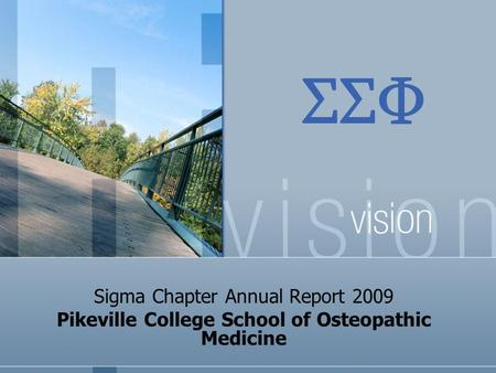 ΣΣΦ Sigma Chapter Annual Report 2009 Pikeville College School of Osteopathic Medicine.
