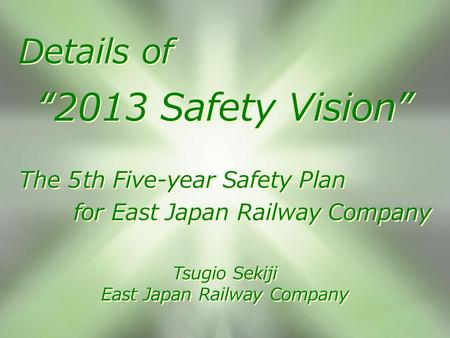 "1 Details of ""2013 Safety Vision"" The 5th Five-year Safety Plan for East Japan Railway Company Tsugio Sekiji East Japan Railway Company Details of ""2013."