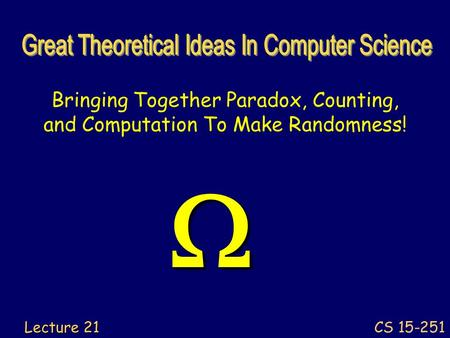 Bringing Together Paradox, Counting, and Computation To Make Randomness! CS 15-251 Lecture 21 