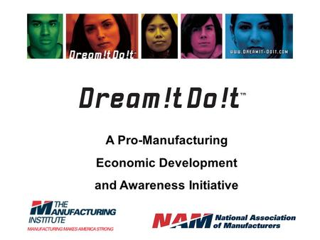 A Pro-Manufacturing Economic Development and Awareness Initiative.