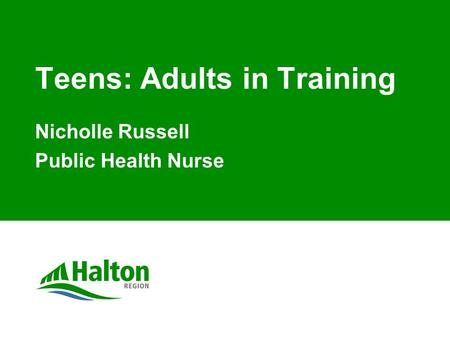 Teens: Adults in Training Nicholle Russell Public Health Nurse.