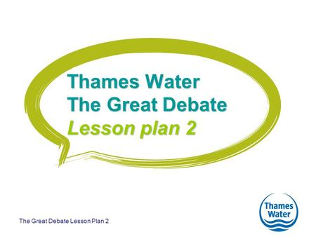 The Great Debate Lesson Plan 2 Thames Water The Great Debate Lesson plan 2.