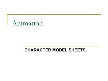 Animation CHARACTER MODEL SHEETS. Character Model Sheets the templates of the characters used by the animation staff. They provide the construction, structure,