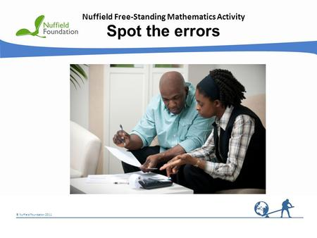 © Nuffield Foundation 2011 Nuffield Free-Standing Mathematics Activity Spot the errors.
