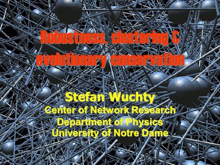 Robustness, clustering & evolutionary conservation Stefan Wuchty Center of Network Research Department of Physics University of Notre Dame title.