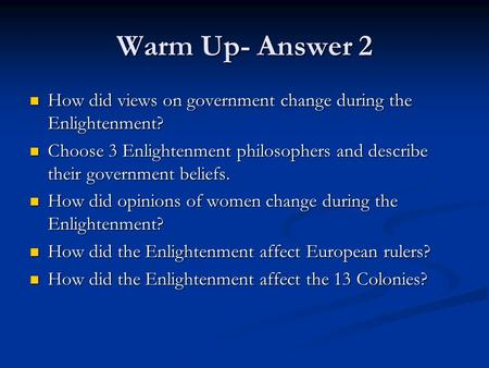 Warm Up- Answer 2 How did views on government change during the Enlightenment? How did views on government change during the Enlightenment? Choose 3 Enlightenment.