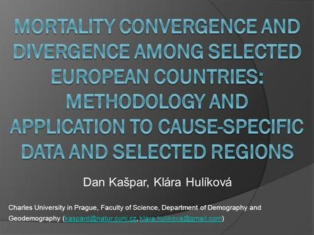 Dan Kašpar, Klára Hulíková Charles University in Prague, Faculty of Science, Department of Demography and Geodemography