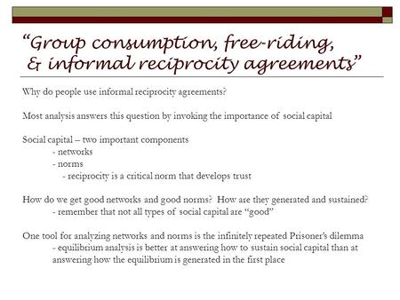 """Group consumption, free-riding, & informal reciprocity agreements"". Why do people use informal reciprocity agreements? Most analysis answers this question."
