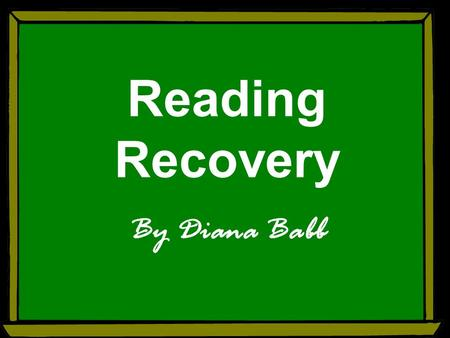 Reading Recovery By Diana Babb. Free powerpoint template: www.brainybetty.com 2 Locations Used Developed in New Zealand Operates in most states in the.