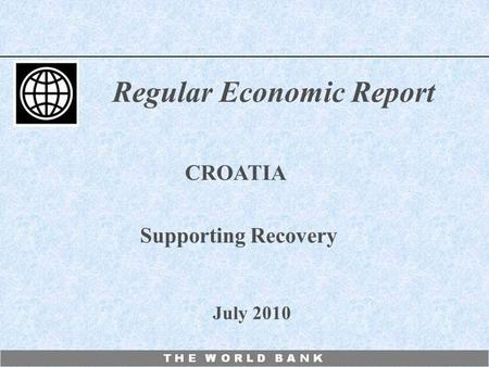 July 2010 Regular Economic Report CROATIA Supporting Recovery.