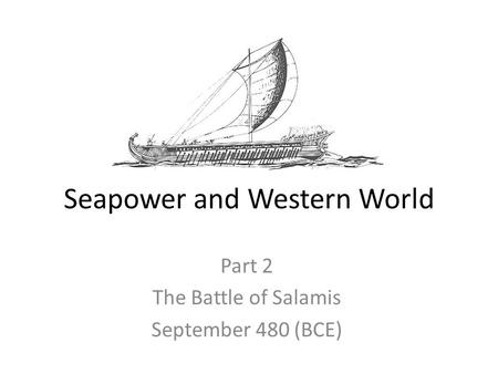 Seapower and Western World Part 2 The Battle of Salamis September 480 (BCE)